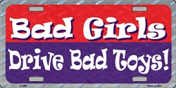 LP-004 Bad Girls Drive Bad Toys License Plate - X078