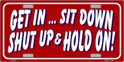 LP-024 Get in, Sit Down, Shut Up License Plate Tags