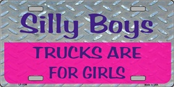 LP-1134 Silly Boys - Trucks are for Girls License Plate - X346