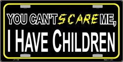 LP-1198 You Can't Scare Me, I have Children License Plates - X385