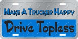 LP-1203 Make a Trucker Happy - Drive Topless License Plate - X386