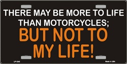 LP-1243 More to Life than Motorcycles License Plate - X397