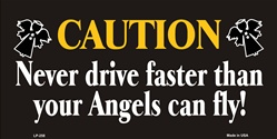 LP-258 Caution-Never Drive Faster than Angels Fly License Plate - 6158