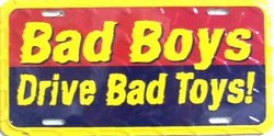 LP-430 Bad Boys Drive Bad Toys License Plate - X002